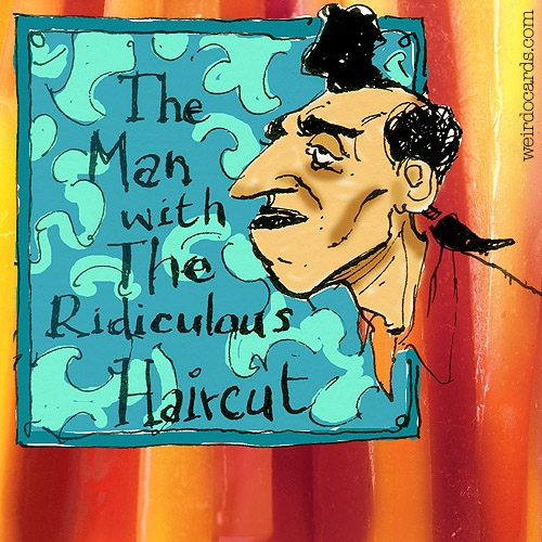 The Man With The Ridiculous Haircut eCard